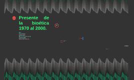 Copy of Presente de la bioética 1970 al 2000.