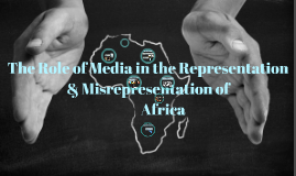 The Role of Media in the Representation of Africa
