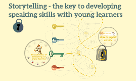 Storrytelling - the key to developing speaking skills with y