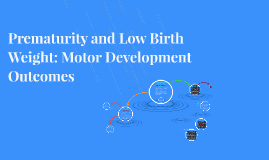 Copy of Prematurity and Low Birth Weight: Motor Development Outcomes
