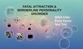Copy of FATAL ATTRACTION & BORDERLINE PERSONALITY DISORDER