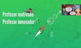 Profesor motivado-Profesor innovador