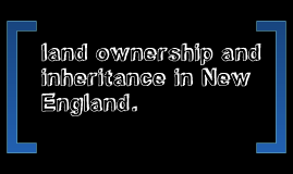 land ownership and inheritance in New England.