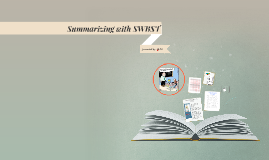 Copy of Summarizing with SWBST