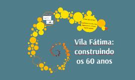 Vila Fátima: 60 anos