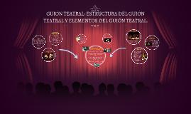 Copy of GUIÓN TEATRAL: ESTRUCTURA DEL GUIÓN TEATRAL Y ELEMENTOS DEL