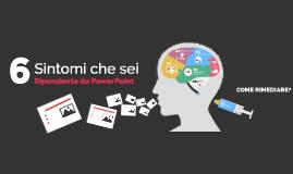 6 sintomi che sei dipendente da PowerPoint