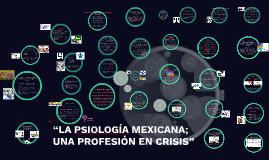 """""""LA PSIOLOGÍA MEXICANA; UNA PROFESÓN EN CRISIS"""""""