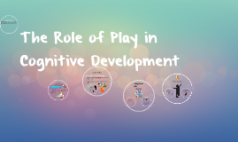The Role of Play in Cognitive Development