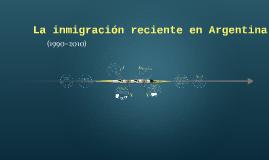 La inmigracion reciente en Argentina