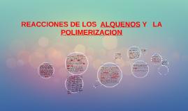 REACCIONES DE LOS  ALQUENOS Y   LA POLIMERIZACION