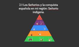 Copy of 2.1 Los Señorios y la conquista española en mi región: Señor