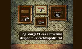 King George VI was a great king despite his speech impedimen