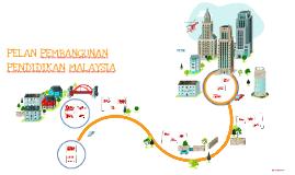 Copy of PELAN PEMBANGUNAN PENDIDIKAN MALAYSIA