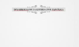 DESARROLLO DE LA GUERRA CIVIL ESPAÑOLA