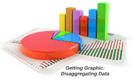 Getting Graphic:  Disaggregating Data