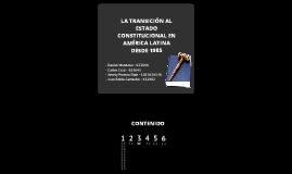 Copy of LA TRANSICIÓN AL ESTADO CONSTITUCIONAL EN AMÉRICA LATINA DESDE 1985