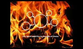 The Spirit and Fire in the Life of Christ