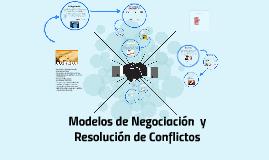 Copy of Modelos de Negociación  y Resolución de Conflictos