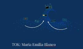 TOK: Maria Emilia Blanco