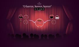 """O horror, horror, horror"""