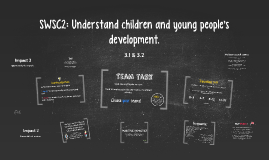 SWSC2: Understand children and young people's development.