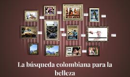 La búsqueda colombiana para la belleza