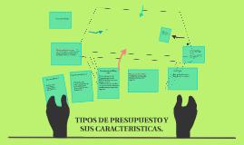 TIPOS DE PRESUPUESTO Y SUS CARACTERISTICAS.