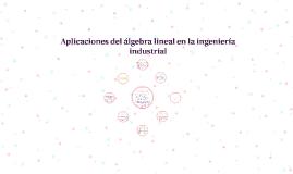 Aplicaciones del álgebra lineal en la ingeniería industrial