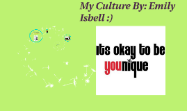 My Culture By: Emily Isbell :)