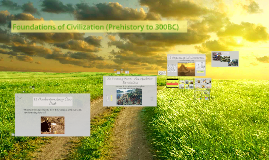 Foundations of Civilization (Prehistory to 300BC)