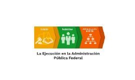 La Ejecución en la Administración Pública Federal