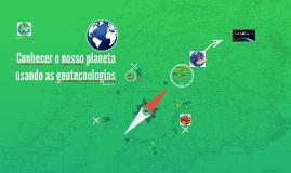 Conhecer o nosso planeta usando as geotecnologias