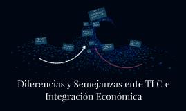 Diferencias y Semejanzas ente TLC e Integración Económica