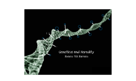 Copy of Genetics and Heredity