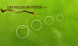 LES VILLES DU FUTUR ^.^
