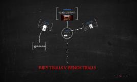 JURY TRIALS V. BENCH TRIALS