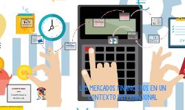 Copy of LOS MERCADOS FINANCIEROS EN UN CONTEXTO INTERNACIONAL