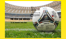 The Kick She Missed - Essay Presentation