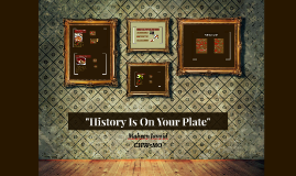 """History Is On Your Plate"""