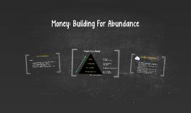 Money: Building For Abundance