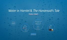 Water in Hamlet & The Handmaid's Tale