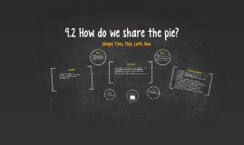 9.2 How do we share the pie?