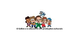 O Lúdico e o educativo em produções culturais