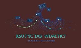 KSU FYC TAS:  WDALYIC?