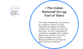 • The Indian Removal Act og Trail of Tears