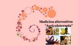 "Copy of Medicina alternativa: ""Auriculoterapia"""