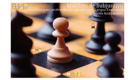 Copy of Las matrices del Subjuntivo