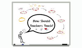 How Should Teachers Teach