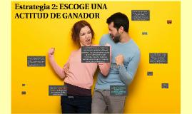 Estrategia 2: ESCOGE UNA ACTITUD DE GANADOR